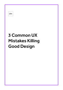 3 Common UX Mistakes Killing Good Design